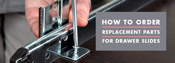 How to Order Replacement Parts for Drawer Slides, Order Replacement Parts for Drawer Slides, Replacement Parts for Drawer Slides